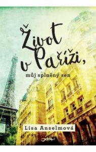 Knižní tip: Lisa Anselmová | Život v Paříži, můj splněný sen -obal knihy